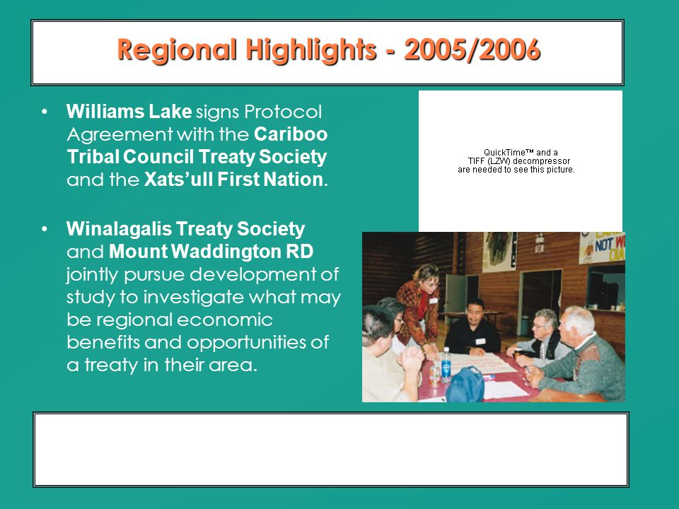 Moving From Dialogue To Partnership 10 Years of Relationship Building Regional Highlights - 2005/2006 Williams Lake signs Protocol Agreement with the