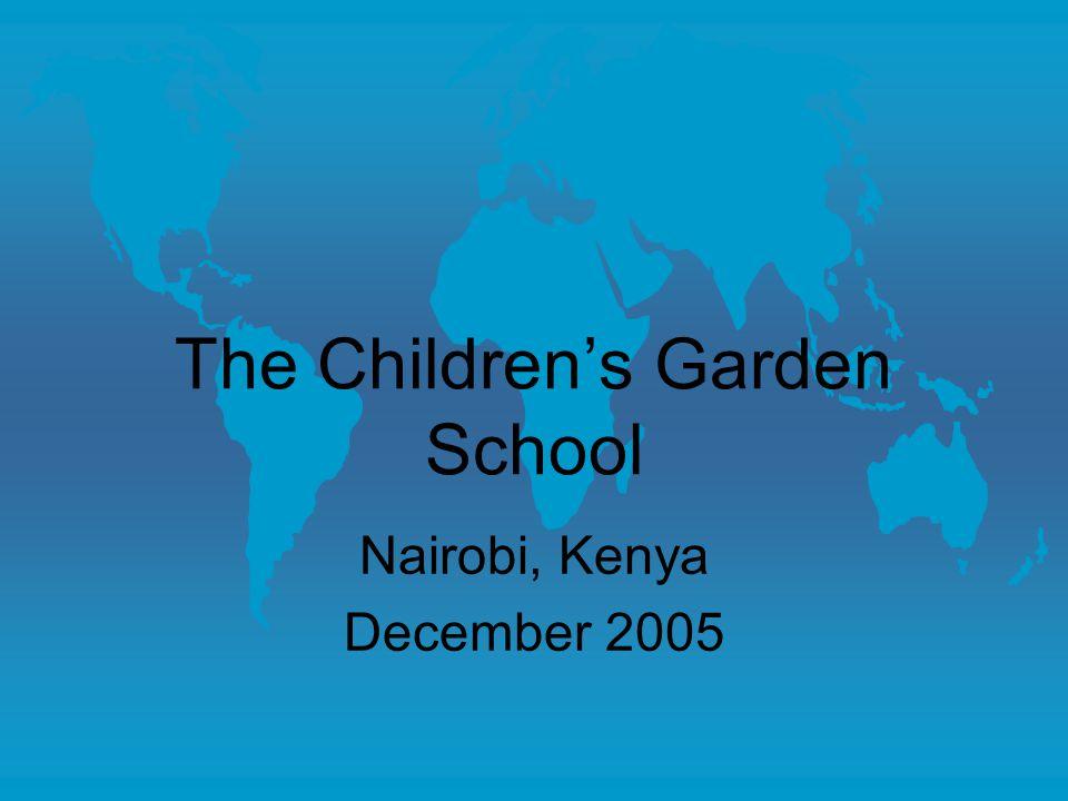The Children's Garden School Nairobi, Kenya December 2005