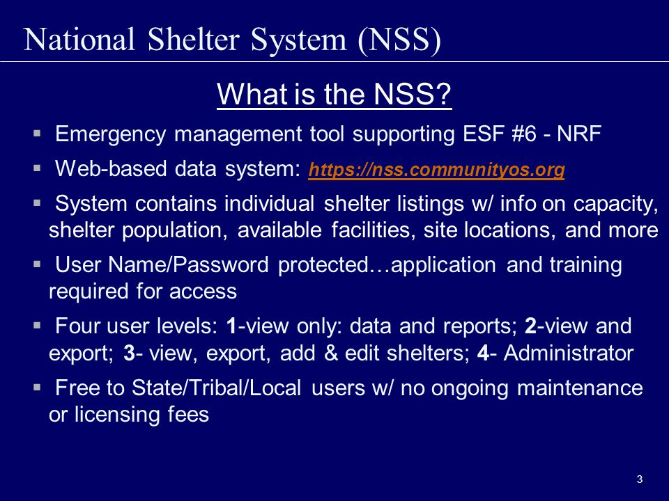 National Shelter System (NSS) 3 What is the NSS.