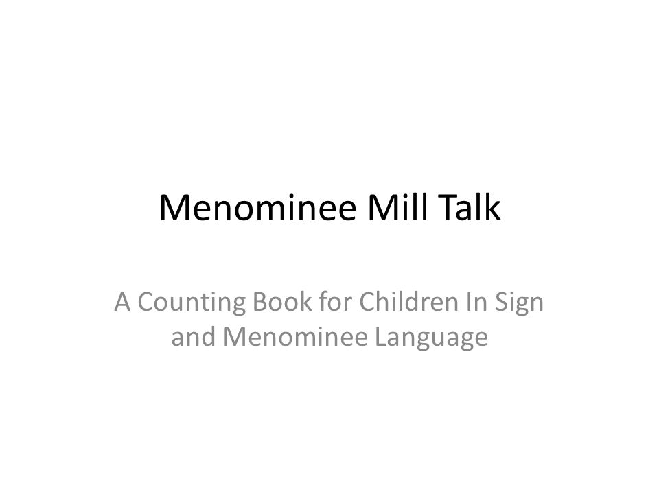 Menominee Mill Talk A Counting Book for Children In Sign and Menominee Language