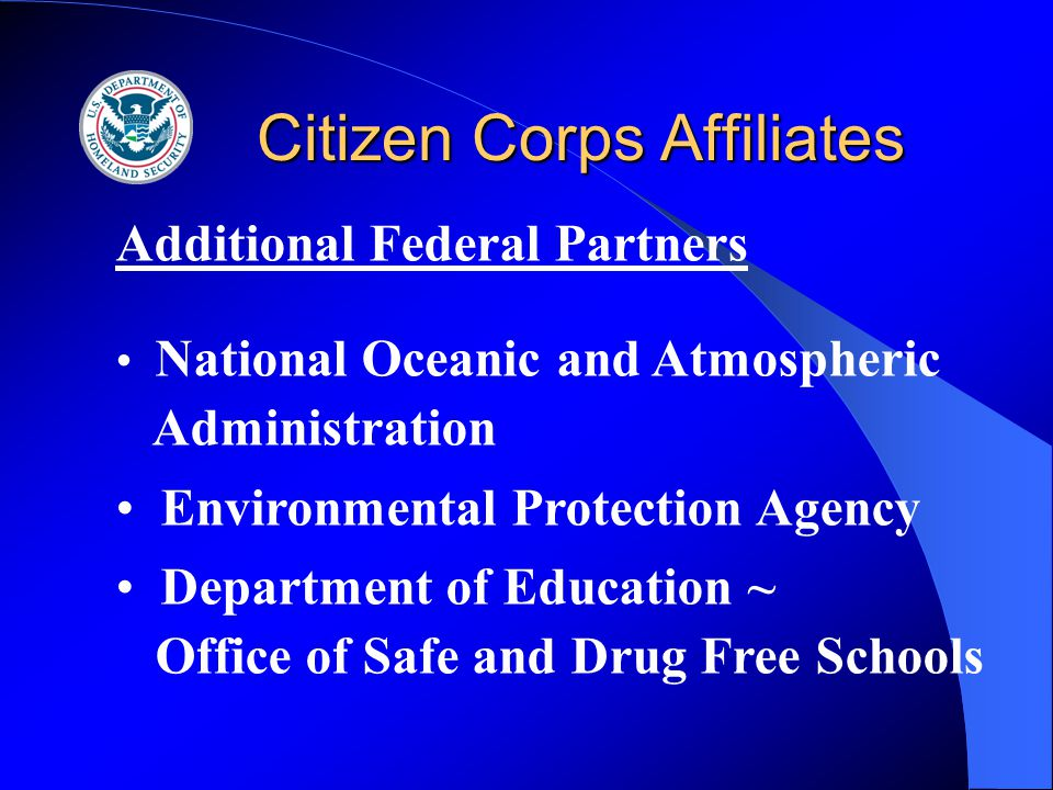 Citizen Corps Affiliates Additional Federal Partners National Oceanic and Atmospheric Administration Environmental Protection Agency Department of Education ~ Office of Safe and Drug Free Schools