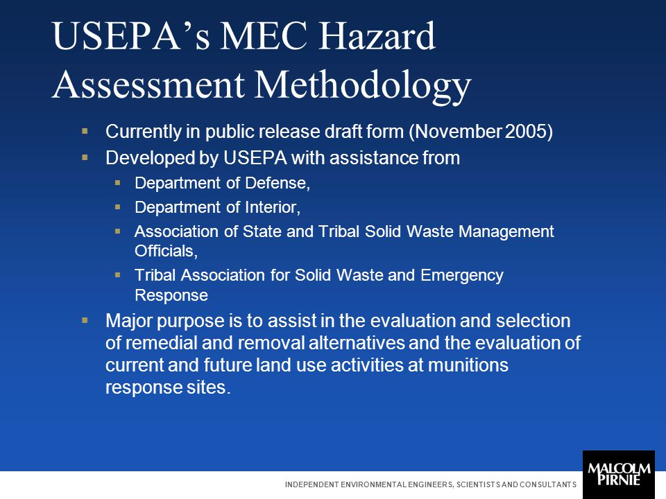 INDEPENDENT ENVIRONMENTAL ENGINEERS, SCIENTISTS AND CONSULTANTS USEPA's MEC Hazard Assessment Methodology  Currently in public release draft form (No