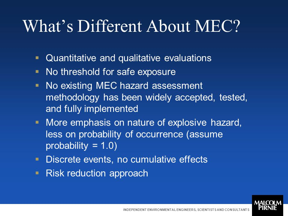 INDEPENDENT ENVIRONMENTAL ENGINEERS, SCIENTISTS AND CONSULTANTS What's Different About MEC?  Quantitative and qualitative evaluations  No threshold