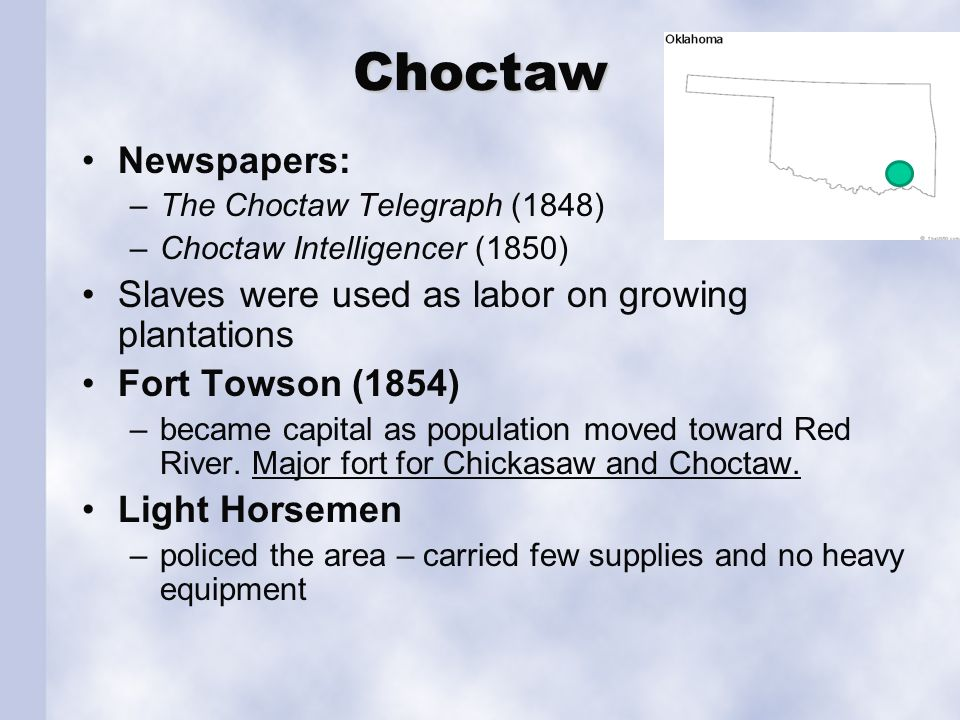 Choctaw Newspapers: –The Choctaw Telegraph (1848) –Choctaw Intelligencer (1850) Slaves were used as labor on growing plantations Fort Towson (1854) –b