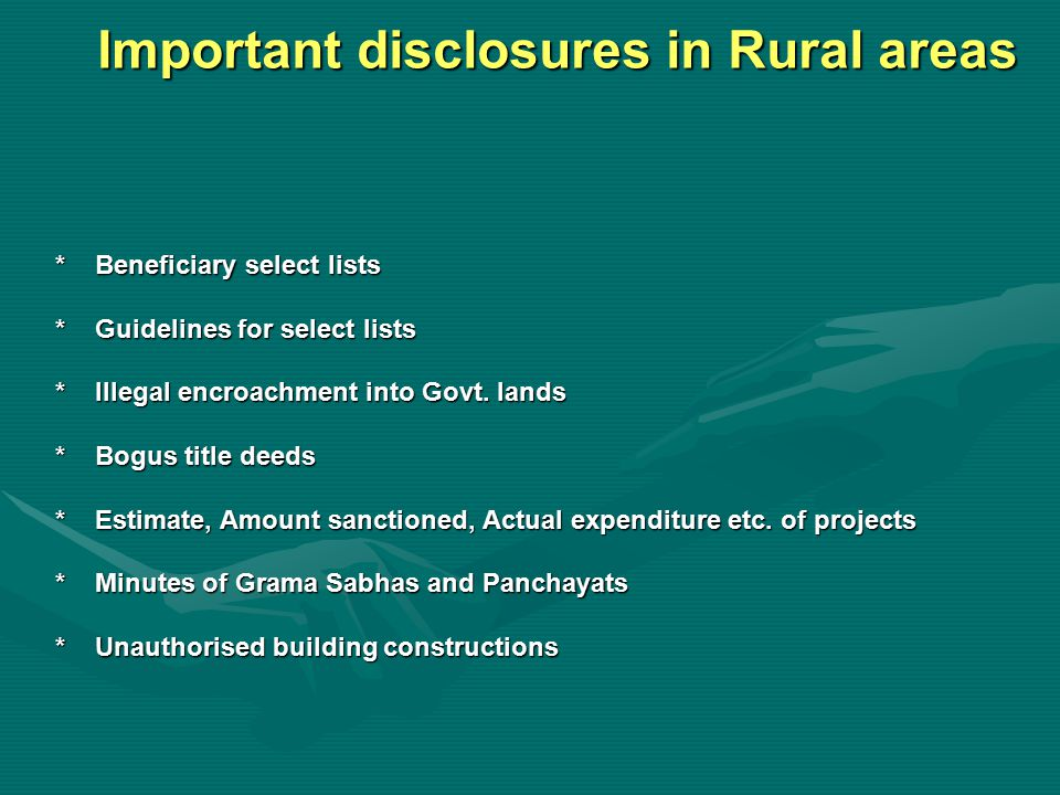 Important disclosures in Rural areas *Beneficiary select lists *Guidelines for select lists *Illegal encroachment into Govt.