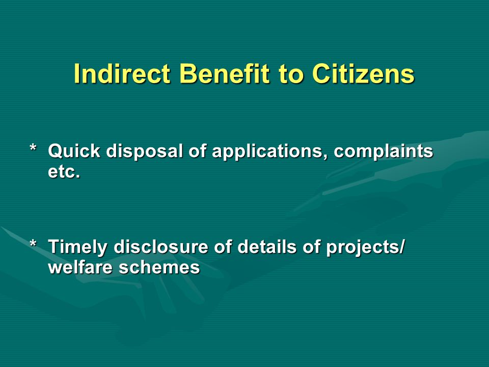 Indirect Benefit to Citizens *Quick disposal of applications, complaints etc.