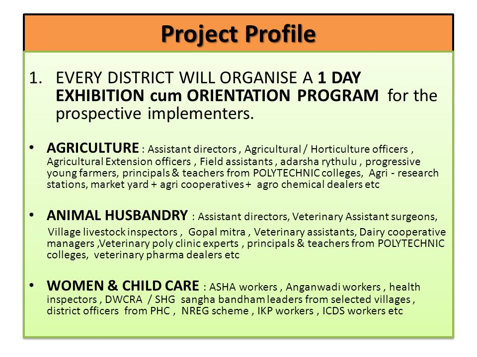 Project Profile 1.EVERY DISTRICT WILL ORGANISE A 1 DAY EXHIBITION cum ORIENTATION PROGRAM for the prospective implementers.