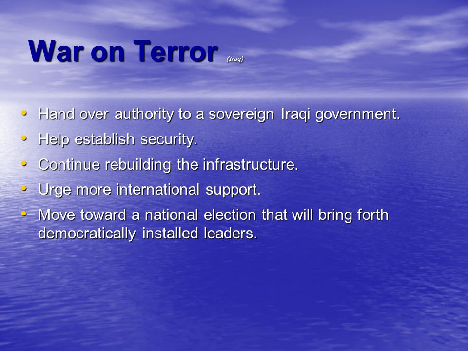 War on Terror (Iraq) Hand over authority to a sovereign Iraqi government.