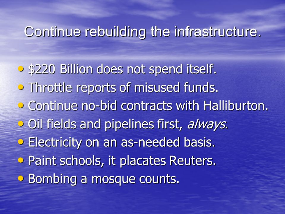Continue rebuilding the infrastructure. $220 Billion does not spend itself.