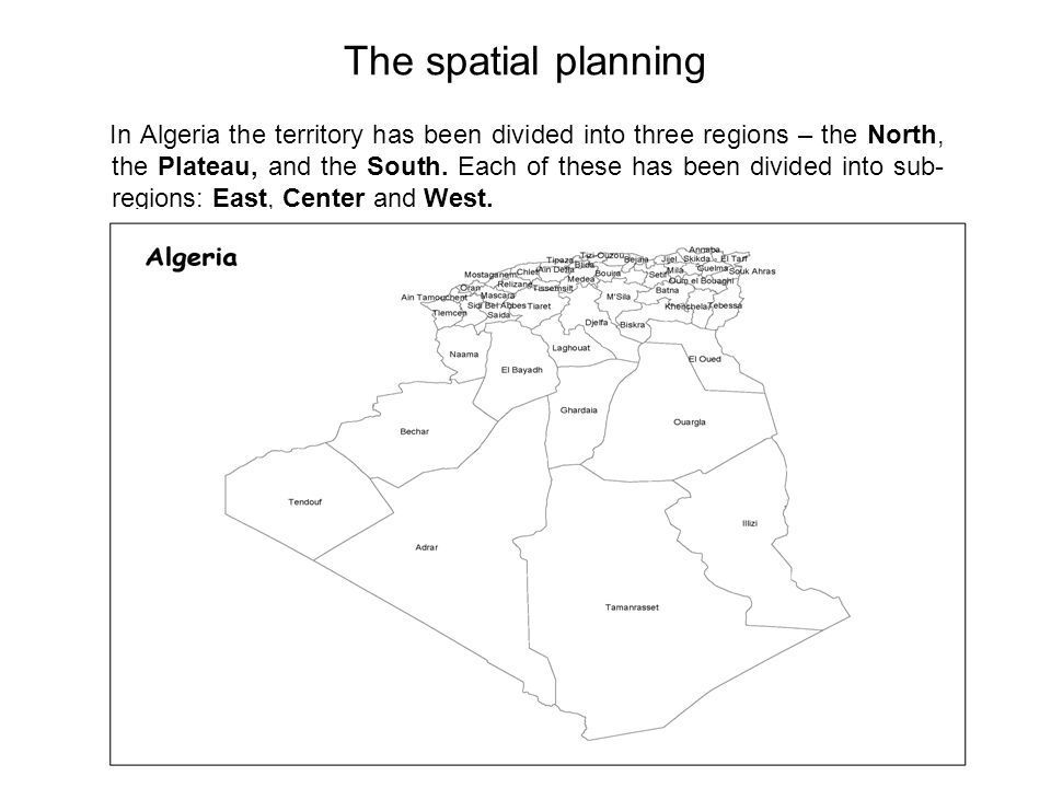 The spatial planning In Algeria the territory has been divided into three regions – the North, the Plateau, and the South.