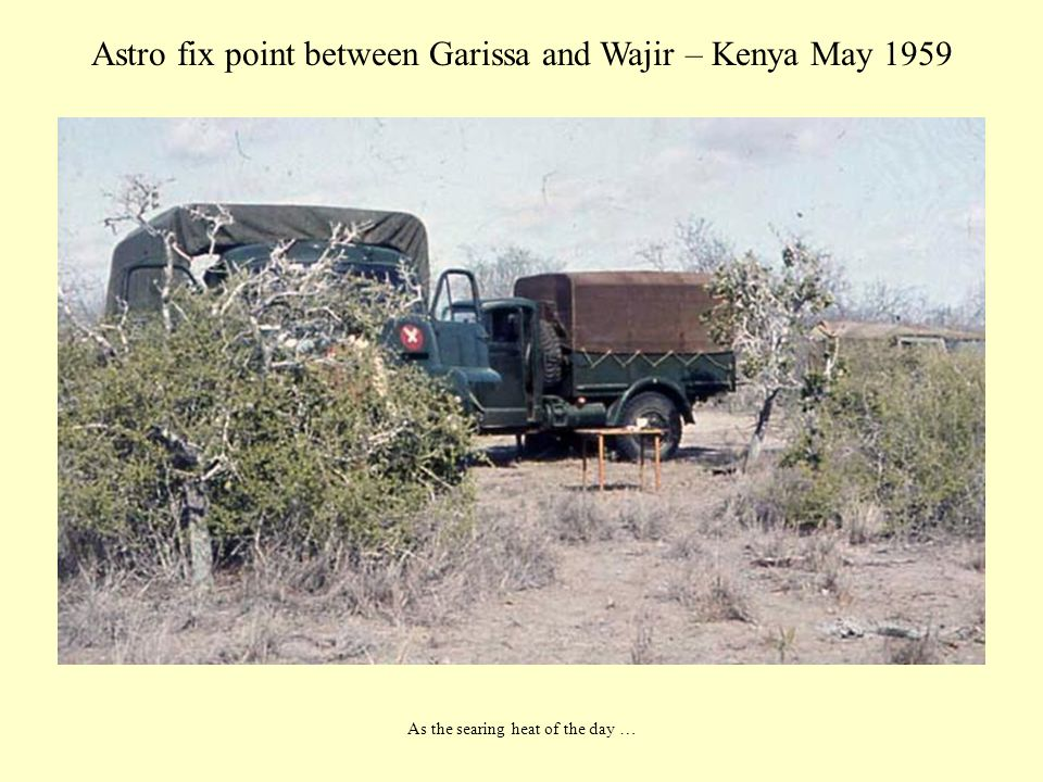 Astro fix point between Garissa and Wajir – Kenya May 1959 As the searing heat of the day …