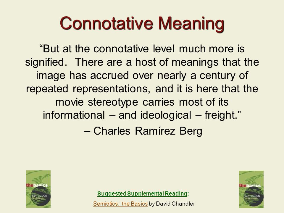 12 Connotative Meaning But at the connotative level much more is signified.