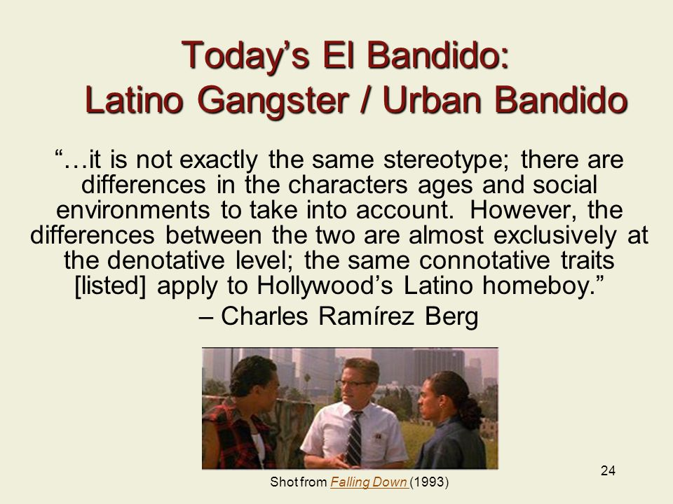 24 Today's El Bandido: Latino Gangster / Urban Bandido …it is not exactly the same stereotype; there are differences in the characters ages and social environments to take into account.