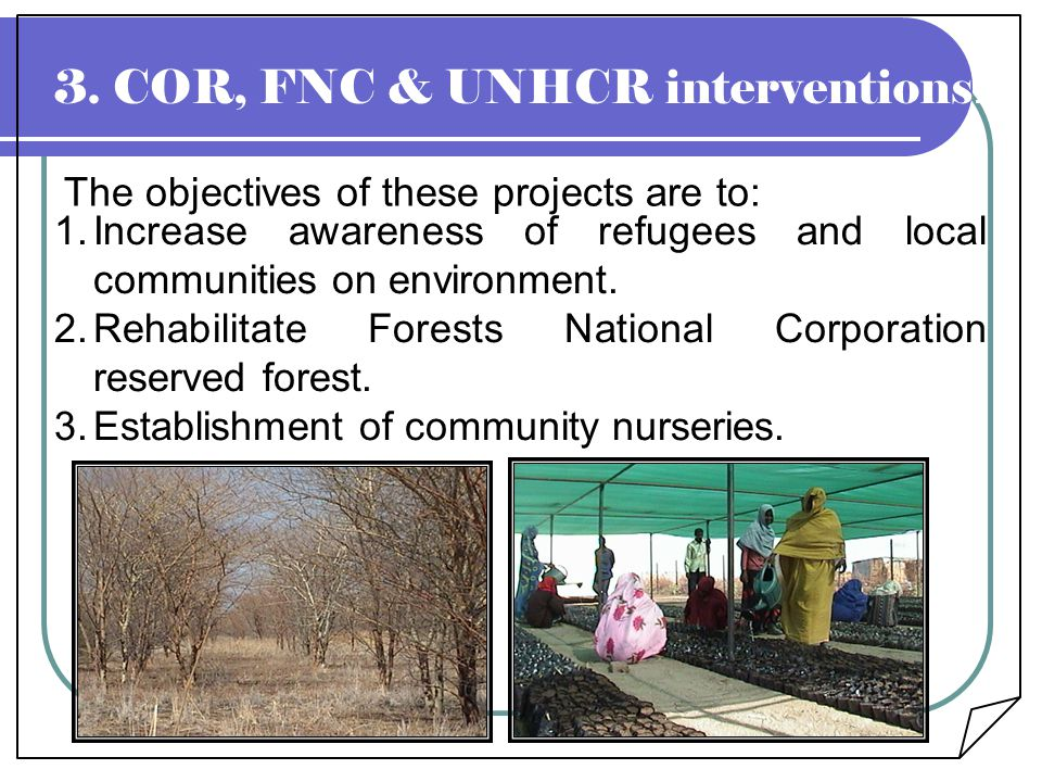 3. COR, FNC & UNHCR interventions :- 1.Increase awareness of refugees and local communities on environment. 2.Rehabilitate Forests National Corporatio