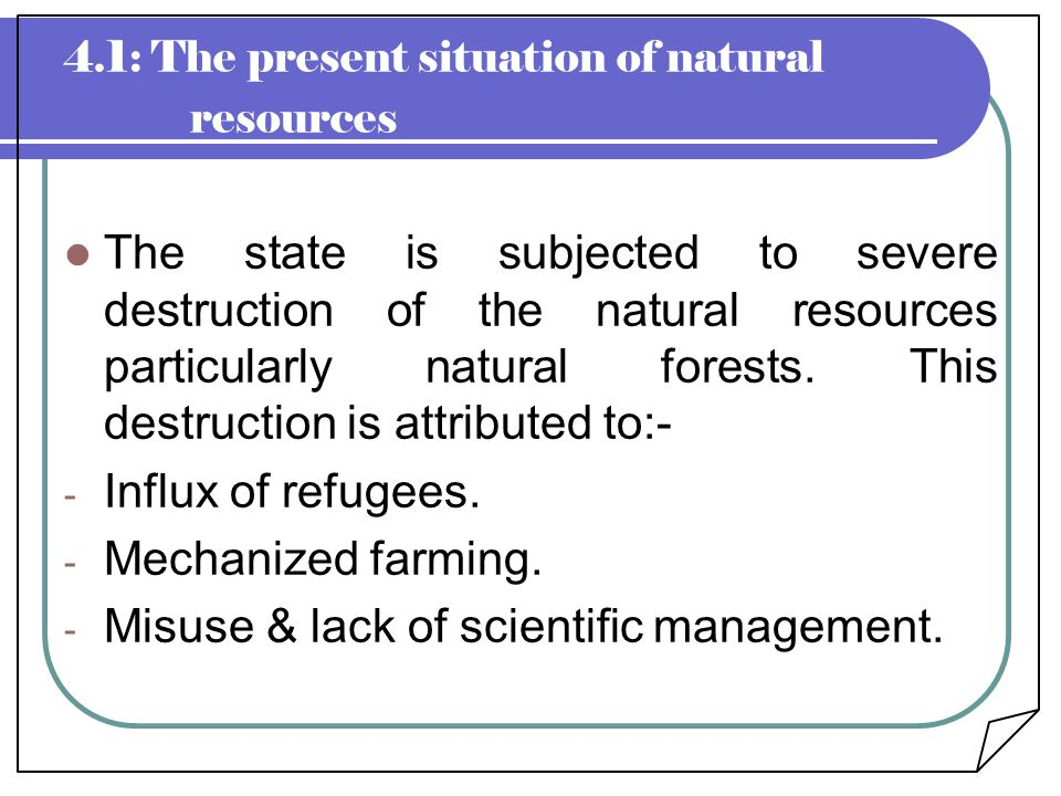 4.1: The present situation of natural resources The state is subjected to severe destruction of the natural resources particularly natural forests. Th