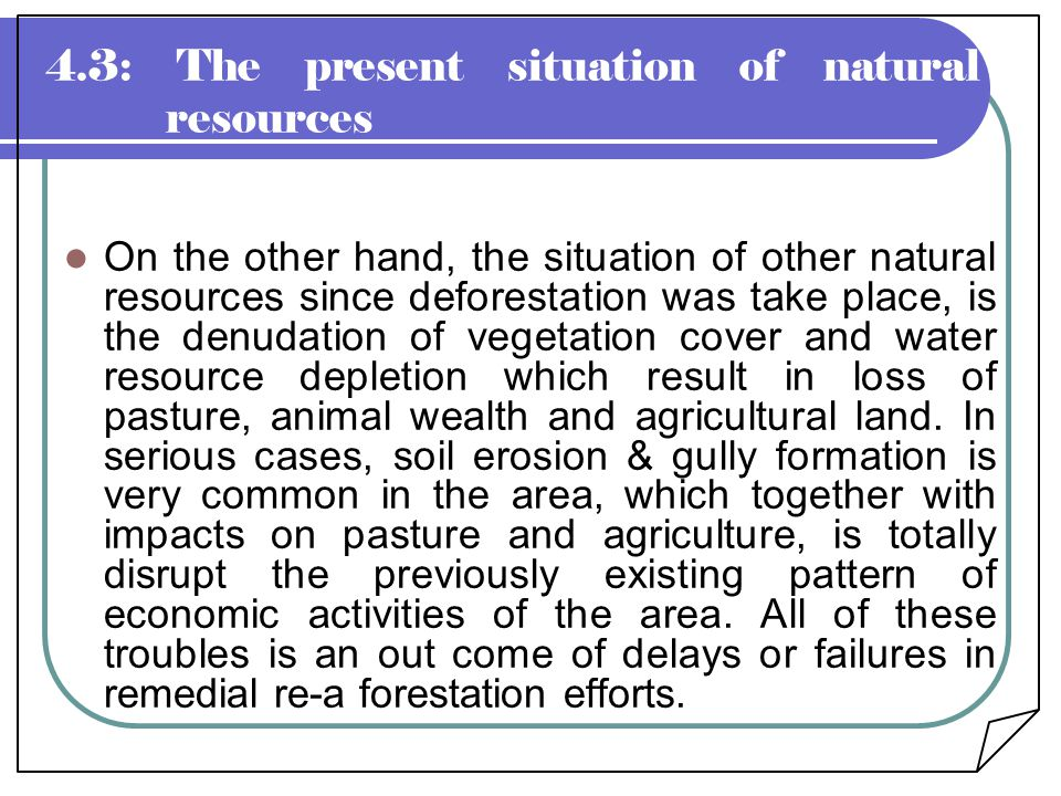 On the other hand, the situation of other natural resources since deforestation was take place, is the denudation of vegetation cover and water resour