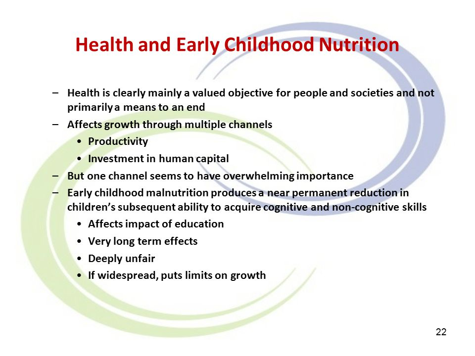 Health and Early Childhood Nutrition –Health is clearly mainly a valued objective for people and societies and not primarily a means to an end –Affects growth through multiple channels Productivity Investment in human capital –But one channel seems to have overwhelming importance –Early childhood malnutrition produces a near permanent reduction in children's subsequent ability to acquire cognitive and non-cognitive skills Affects impact of education Very long term effects Deeply unfair If widespread, puts limits on growth 22