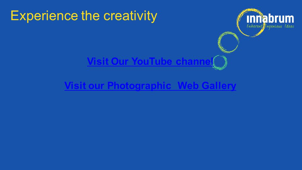 Visit Our YouTube channel Visit our Photographic Web Gallery Experience the creativity