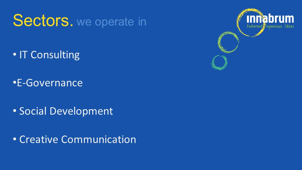 IT Consulting E-Governance Social Development Creative Communication Sectors. we operate in