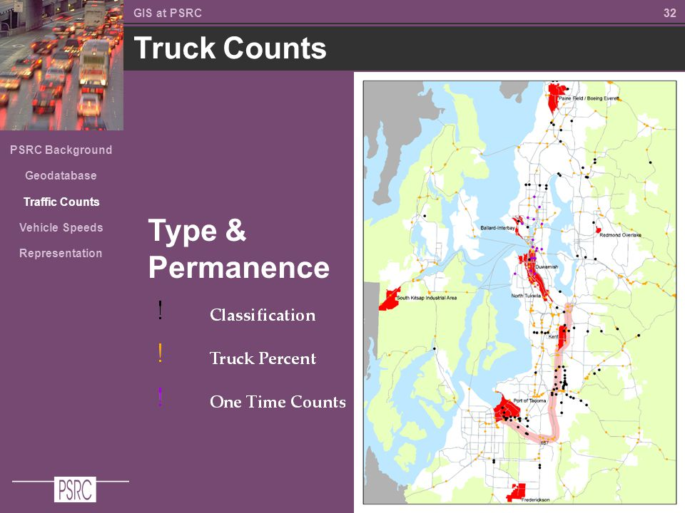 32 Truck Counts GIS at PSRC PSRC Background Geodatabase Traffic Counts Vehicle Speeds Representation Type & Permanence