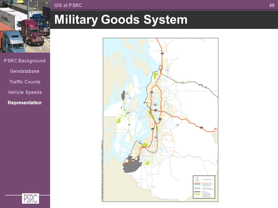 40 Military Goods System GIS at PSRC PSRC Background Geodatabase Traffic Counts Vehicle Speeds Representation