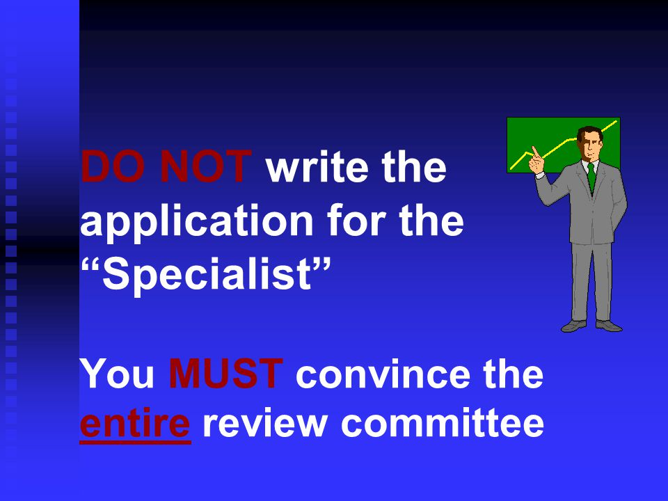 DO NOT write the application for the Specialist You MUST convince the entire review committee