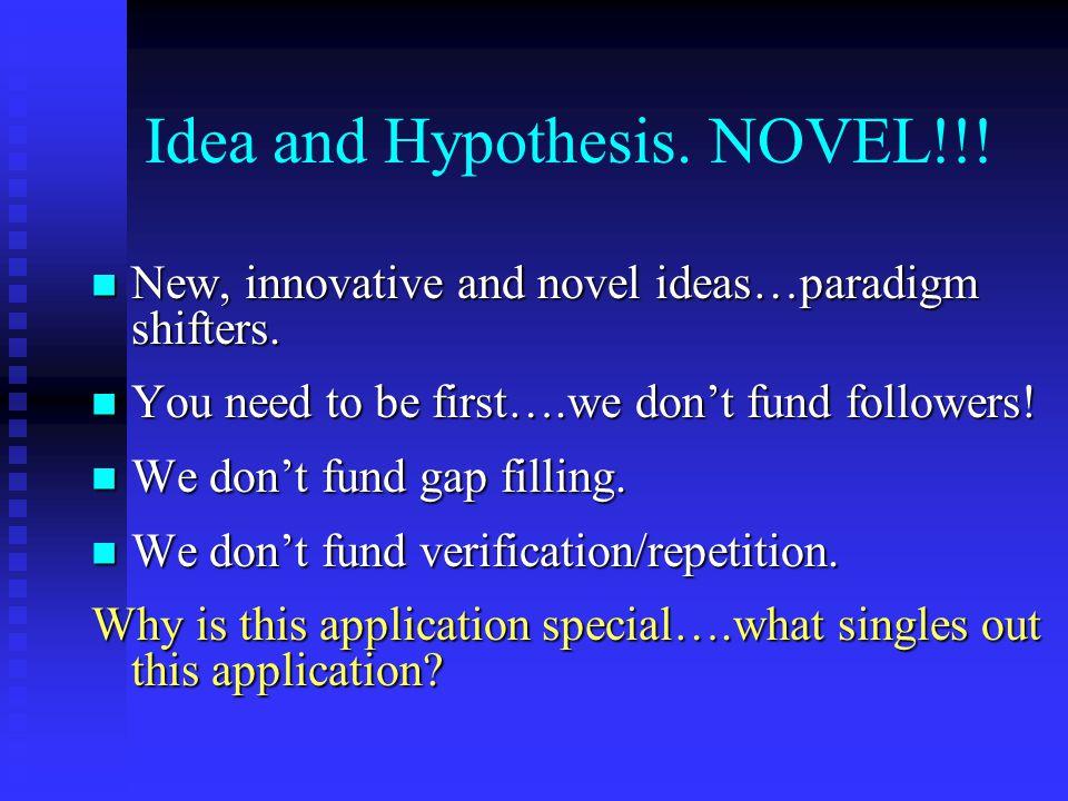 Idea and Hypothesis. NOVEL!!. New, innovative and novel ideas…paradigm shifters.