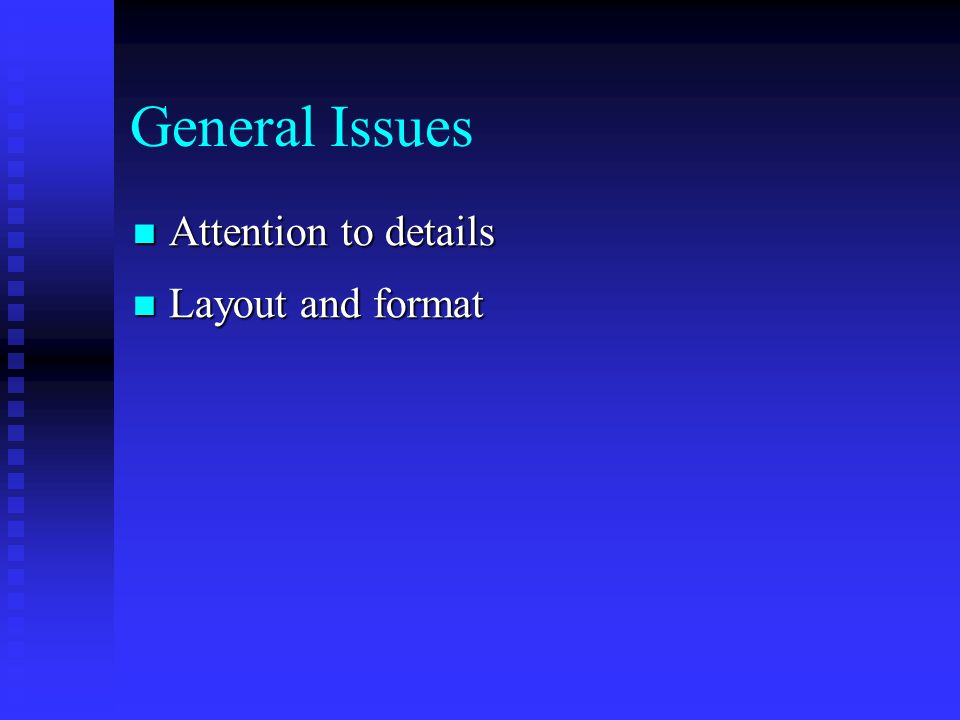 General Issues Attention to details Attention to details Layout and format Layout and format