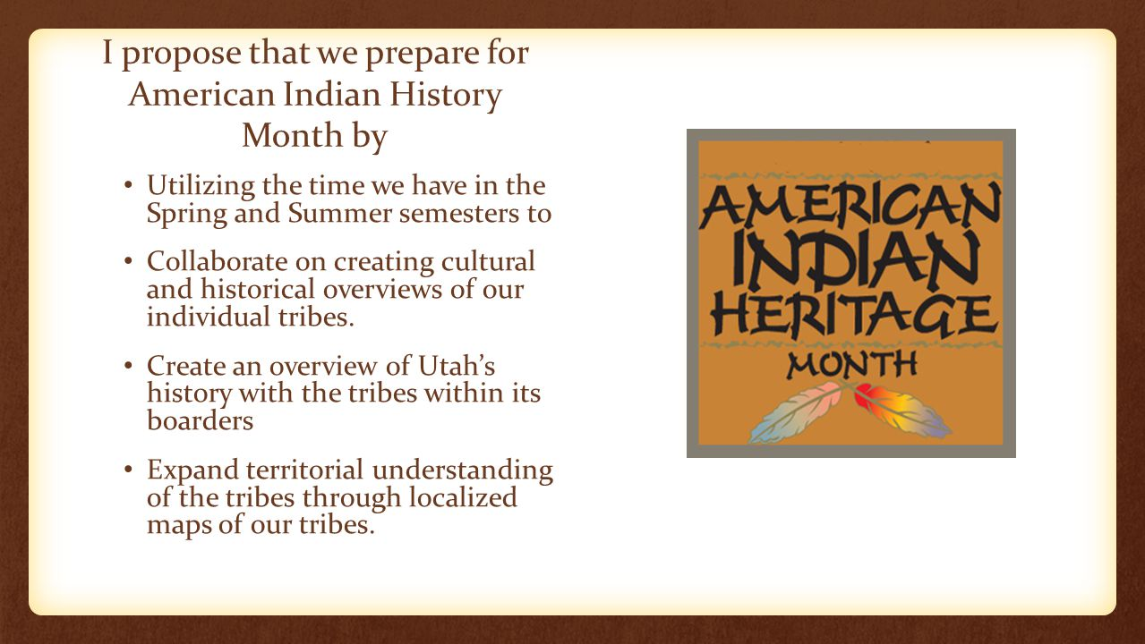 I propose that we prepare for American Indian History Month by Utilizing the time we have in the Spring and Summer semesters to Collaborate on creatin