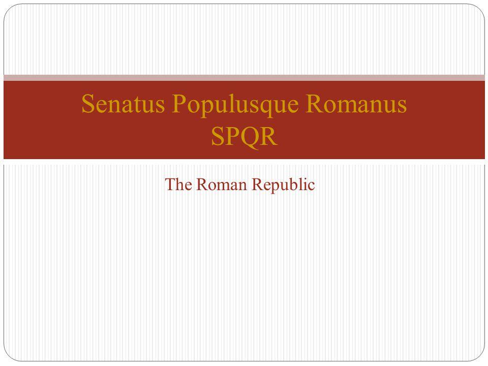 The Roman Republic Senatus Populusque Romanus SPQR