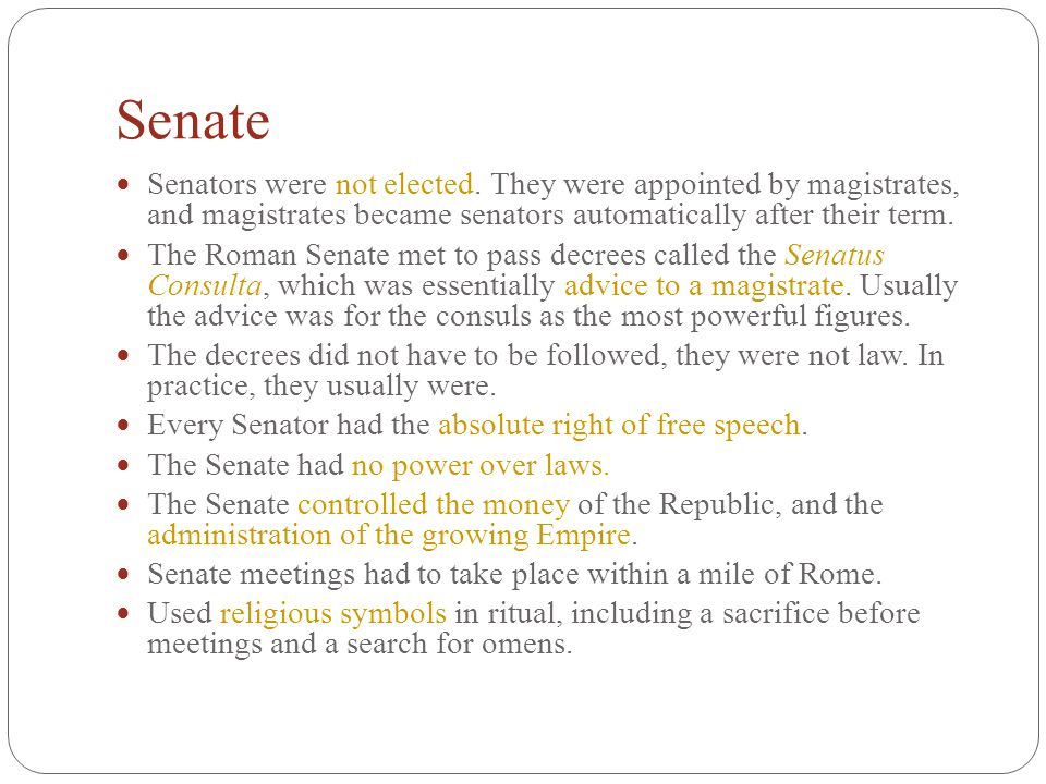 Senate Senators were not elected. They were appointed by magistrates, and magistrates became senators automatically after their term. The Roman Senate