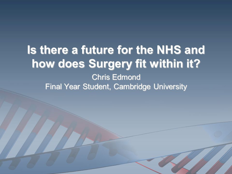 Is there a future for the NHS and how does Surgery fit within it.
