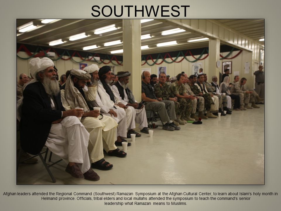 SOUTHWEST Afghan leaders attended the Regional Command (Southwest) Ramazan Symposium at the Afghan Cultural Center, to learn about Islam's holy month