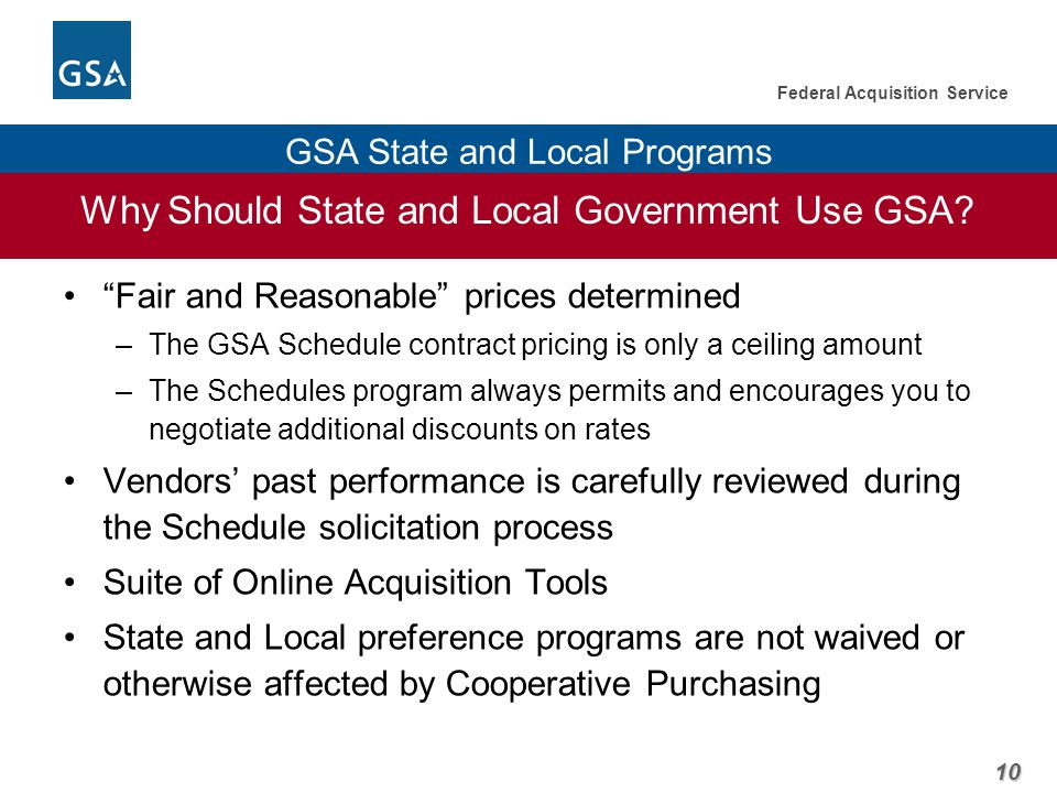 10 Federal Acquisition Service GSA State and Local Programs Why Should State and Local Government Use GSA.
