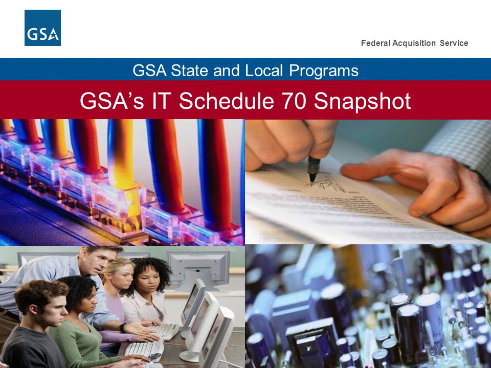 14 Federal Acquisition Service GSA State and Local Programs GSA's IT Schedule 70 Snapshot