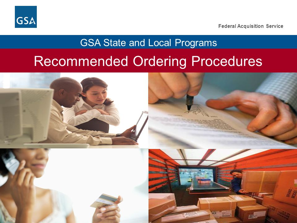 28 Federal Acquisition Service GSA State and Local Programs Recommended Ordering Procedures