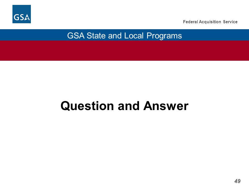 49 Federal Acquisition Service GSA State and Local Programs Question and Answer