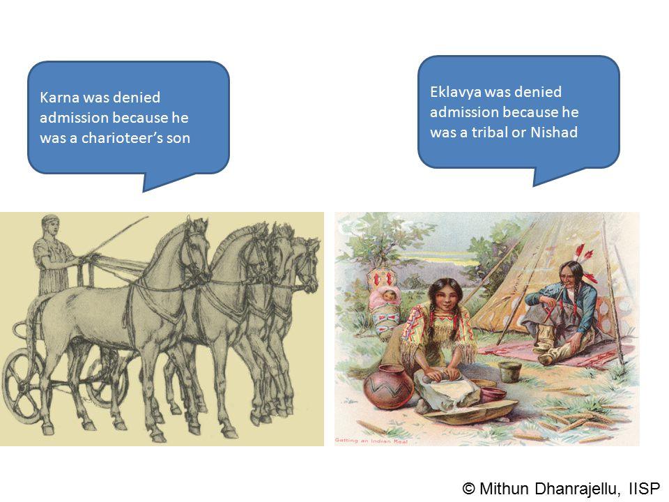 Karna was denied admission because he was a charioteer's son Eklavya was denied admission because he was a tribal or Nishad © Mithun Dhanrajellu, IISP