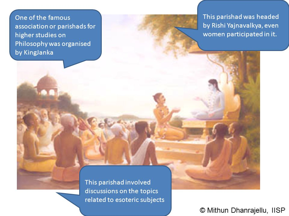 One of the famous association or parishads for higher studies on Philosophy was organised by KingJanka This parishad was headed by Rishi Yajnavalkya,