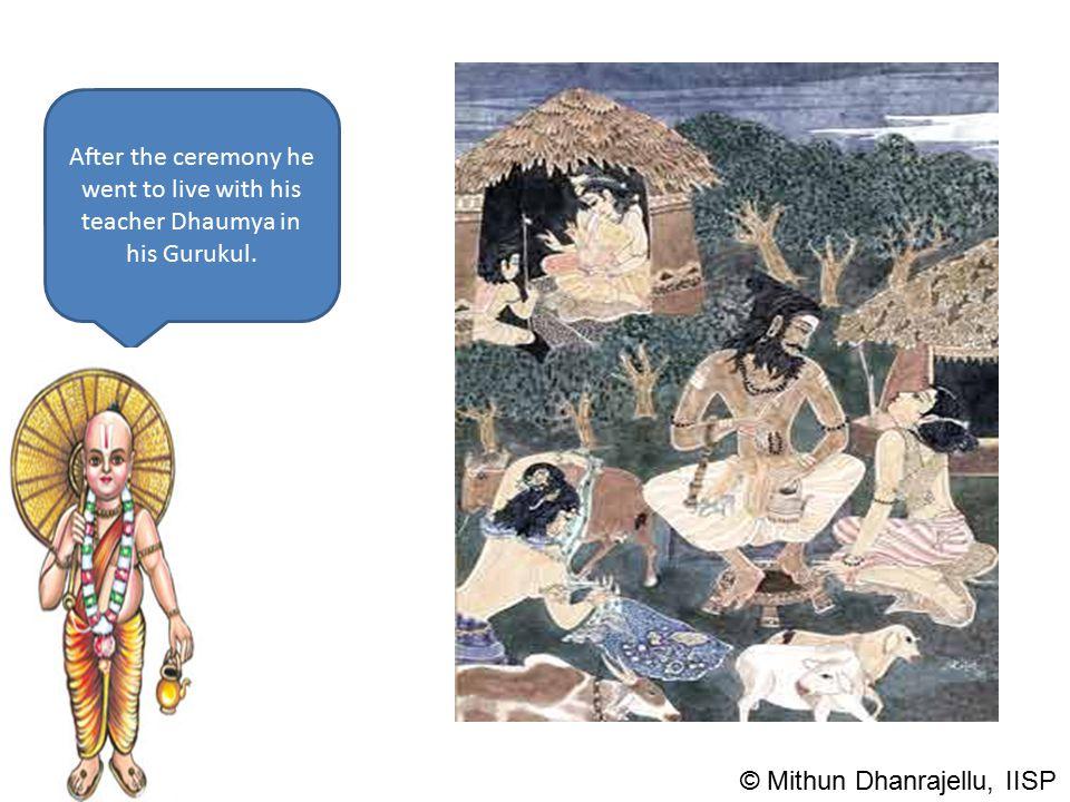 After the ceremony he went to live with his teacher Dhaumya in his Gurukul. © Mithun Dhanrajellu, IISP