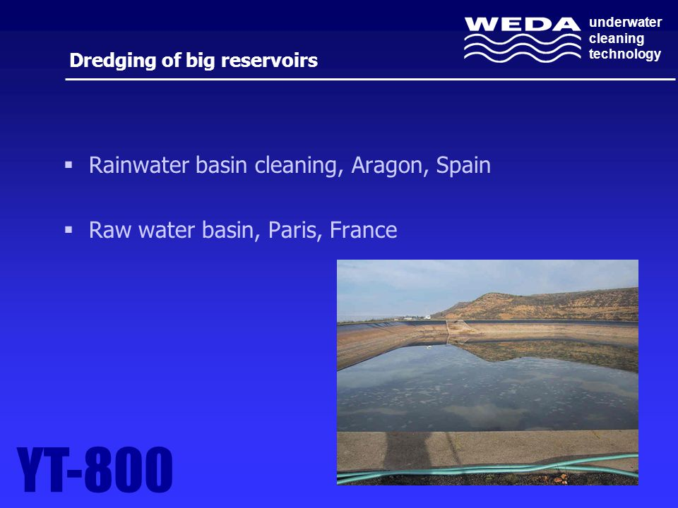 underwater cleaning technology Dredging of big reservoirs  Rainwater basin cleaning, Aragon, Spain  Raw water basin, Paris, France YT-800