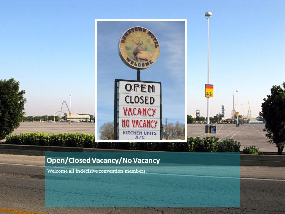 Open/Closed Vacancy/No Vacancy Welcome all indecisive convention members.