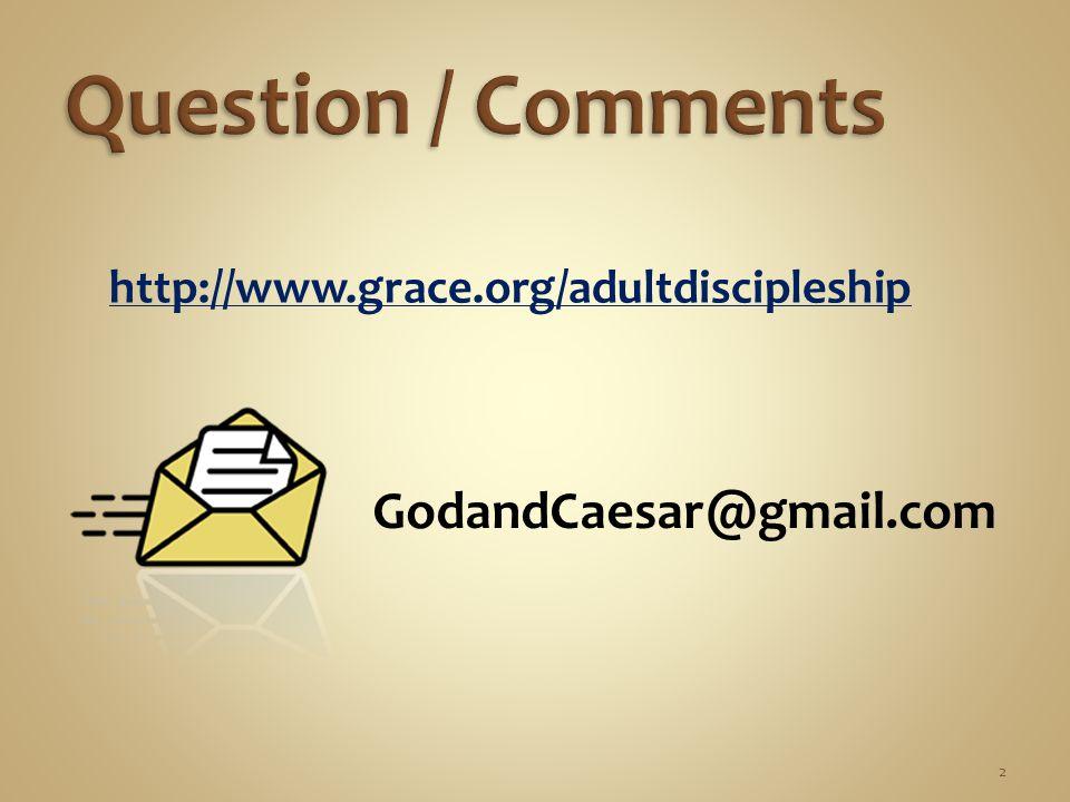 GodandCaesar@gmail.com 2 http://www.grace.org/adultdiscipleship