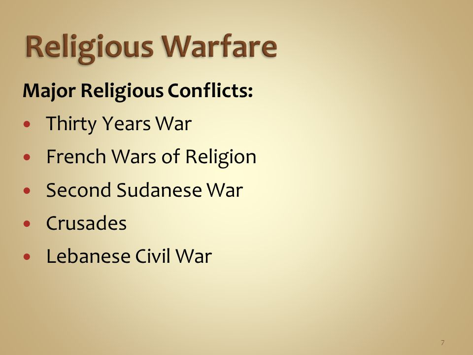 7 Major Religious Conflicts: Thirty Years War French Wars of Religion Second Sudanese War Crusades Lebanese Civil War