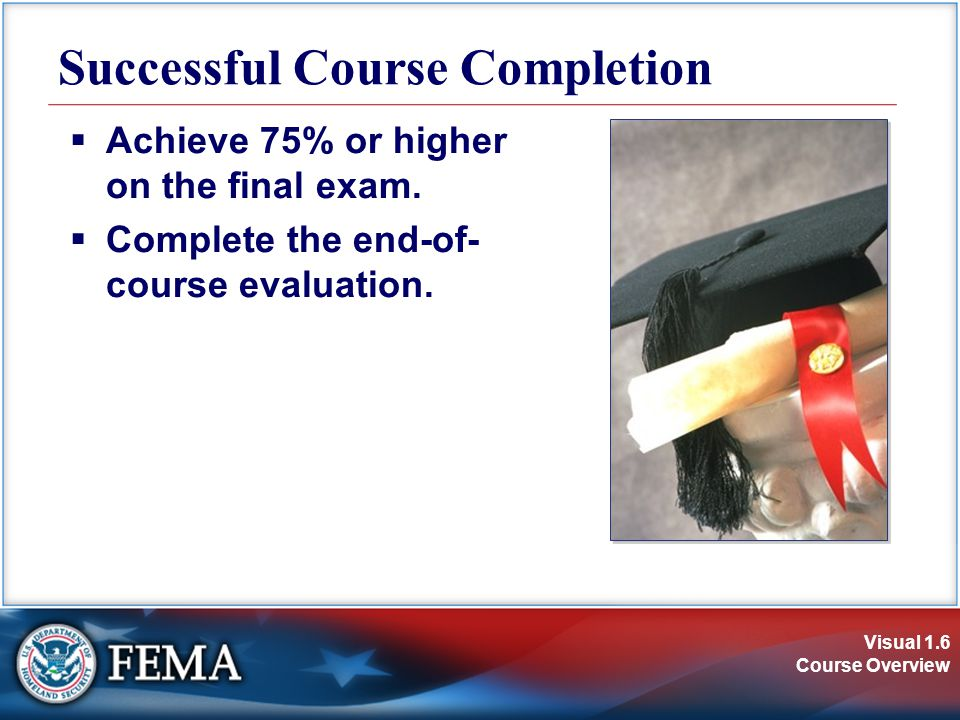 Visual 1.6 Course Overview Successful Course Completion  Achieve 75% or higher on the final exam.