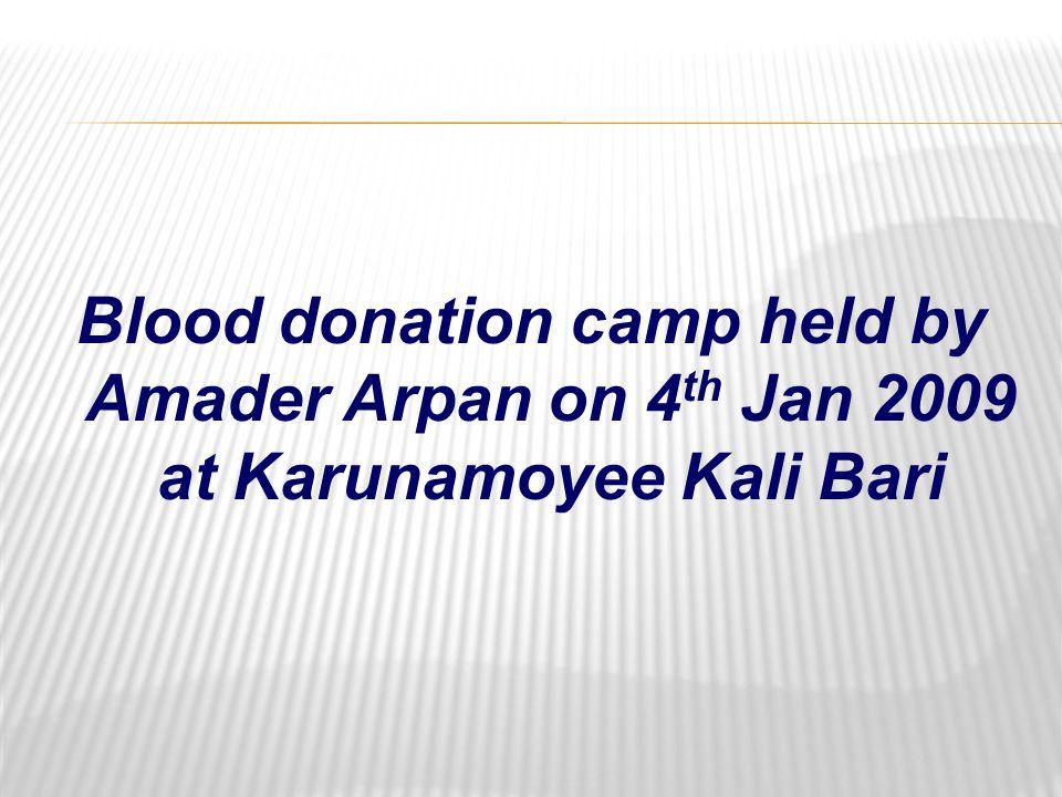 Blood donation camp held by Amader Arpan on 4 th Jan 2009 at Karunamoyee Kali Bari