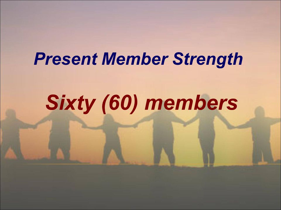 Sixty (60) members Present Member Strength