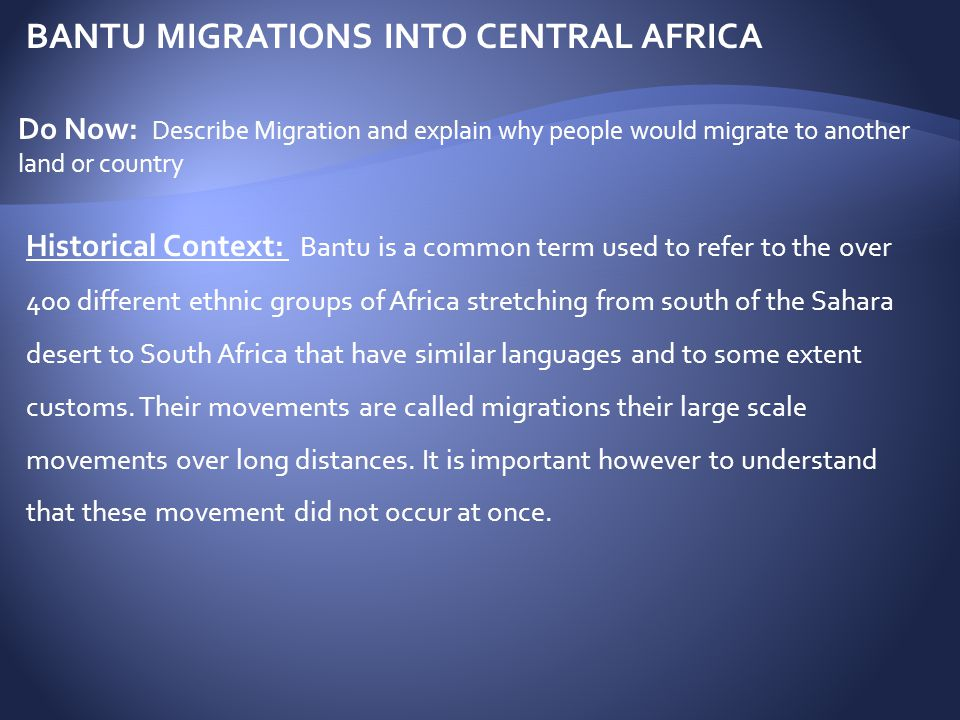 BANTU MIGRATIONS INTO CENTRAL AFRICA Who were the Bantu:  The Bantu speaking people were part of the Iron Age people from the Middle East.