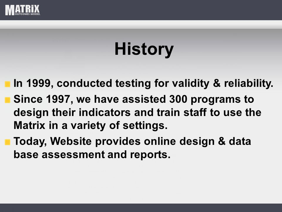 History In 1999, conducted testing for validity & reliability. Since 1997, we have assisted 300 programs to design their indicators and train staff to