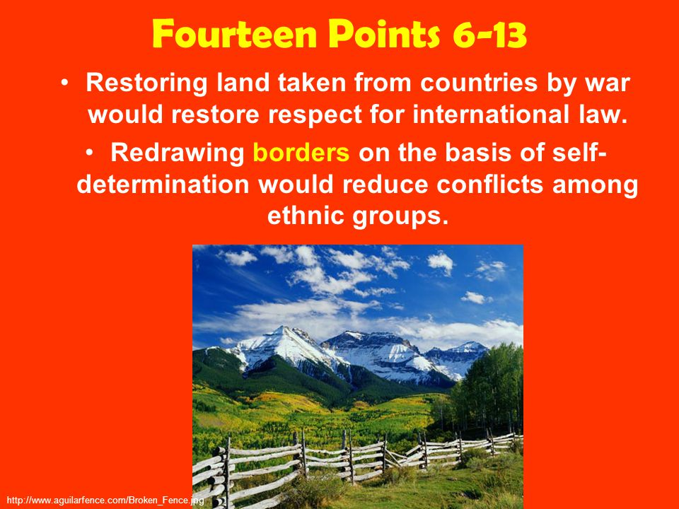 Fourteen Points 6-13 Restoring land taken from countries by war would restore respect for international law.